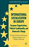 img - for International Socialization in Europe: European Organizations, Political Conditionality and Democratic Change (Palgrave Studies in European Union Politics) book / textbook / text book