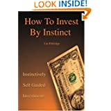 How To Invest By Instinct: Instinctively Self Guided Investments