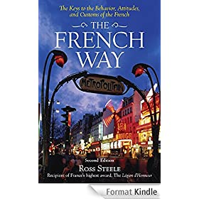 The French Way: The Truth Behind the Behavior, Attitudes, and Customs