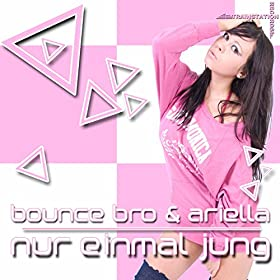 Bounce Bro & Ariella-Nur Einmal Jung