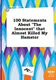 img - for 100 Statements about the Innocent That Almost Killed My Hamster book / textbook / text book