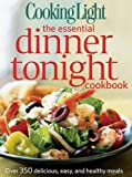 Light, Cooking, of, Editors, the, by Magazine Cooking Light The Essential Dinner Tonight Cookbook: Over 350 Delicious, Easy, and Healthy Meals by Cooking Light Reprint Edition (6/26/2012)