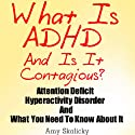 What Is ADHD and Is It Contagious?: Attention Deficit Hyperactivity Disorder and What You Need to Know About It (       UNABRIDGED) by Amy Skalicky Narrated by Claton Butcher