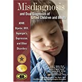 Misdiagnosis and Dual Diagnoses of Gifted Children and Adults: ADHD, Bipolar, Ocd, Asperger's, Depression, and Other Disorders ~ James T. Webb