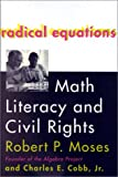 Radical Equations: Math Literacy and Civil Rights (0807031267) by Robert P. Moses