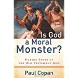 Is God a Moral Monster? by Copan, Paul (2011) Paperback