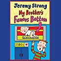 My Brother's Famous Bottom (       UNABRIDGED) by Jeremy Strong Narrated by Paul Chequer
