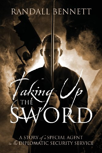 Taking Up the Sword: A Story of a Special Agent in the Diplomatic Security Service PDF
