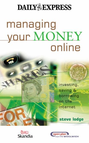 Managing Your Money Online: Investing, Saving and Borrowing in the E-world (