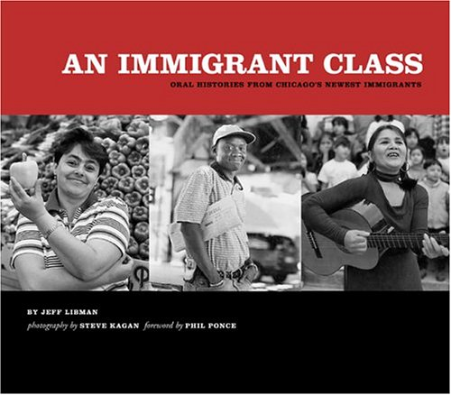 An Immigrant Class: Oral Histories from Chicago's Newest Immigrants: Jeff Libman: 9780974142906: Amazon.com: Books
