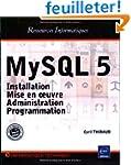 MySQL 5 : Installation. mise en oeuvr...