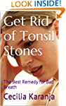 Get Rid of Tonsil Stones: The Best Re...