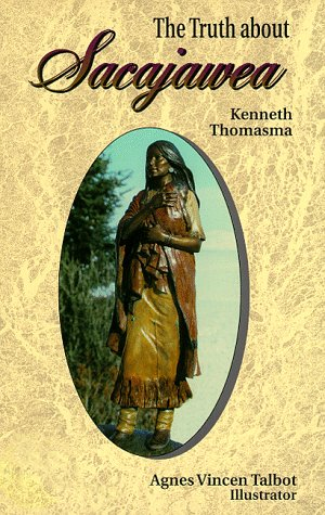 The Truth About Sacajawea (Lewis & Clark Expedition), KENNETH THOMASMA