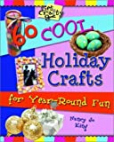 60 Cool Holiday Crafts for Year-Round Fun (Get Crafty Series)