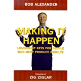 Making It Happen : Leadership Keys for People Who Must Produce Results