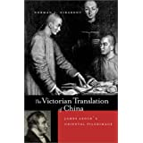 The Victorian Translation of China: James Legge's Oriental Pilgrimage