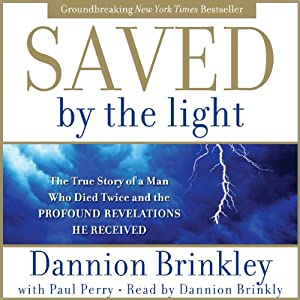 Saved by the Light: The True Story of a Man Who Died Twice and the Profound Revelations He Received | [Dannion Brinkley, Paul Perry]