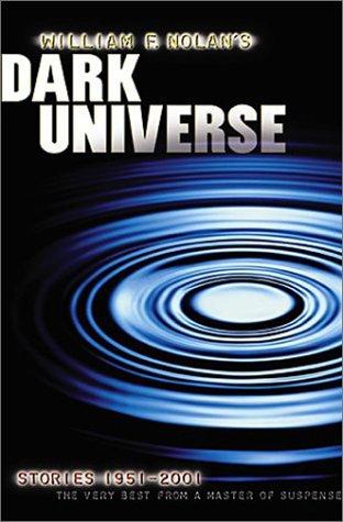 William F. Nolan's Dark Universe: Stories 1951-2001, the Very Best from a Master of Suspense