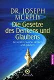 Die Gesetze des Denkens und Glaubens: Sie werden, was Sie denken und glauben.: Sie werden, was Sie denken und glauben - (Grenzwissenschaften/Esoterik) - Joseph Murphy