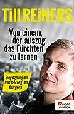 Till Reiners �Von einem, der auszog, das F�rchten zu lernen: Begegnungen mit besorgten B�rgern� bestellen bei Amazon.de