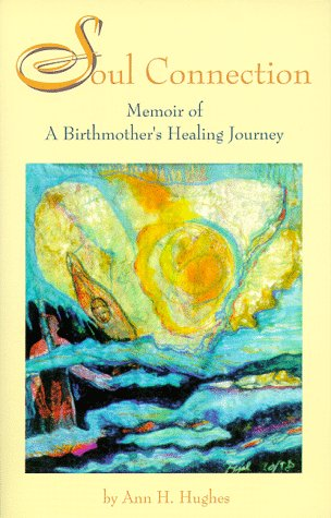 Soul Connection: Memoir of A Birthmother's Healing Journey