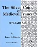 The Silver Coins of Medieval France, 476-1610 AD