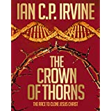 Crown of Thorns-The race to clone Jesus Christ : The controversial page-turning Medical Thriller Conspiracy-[Omnibus Edition containing Book 1 & Book 2]by IAN C.P. IRVINE