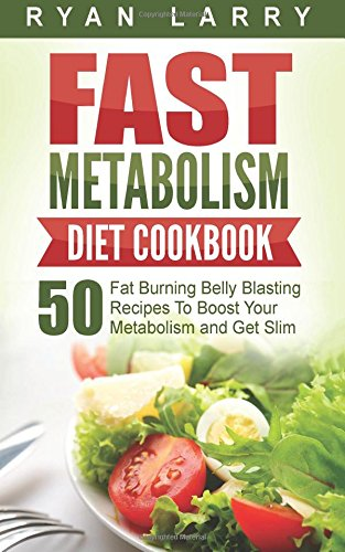 Metabolism Revolution: Fast Metabolism Diet Cookbook: 50 Fat Burning Belly Blasting Recipes To Boost Your Metabolism and Get Slim (Fast Metabolism Recipe Book compare prices)