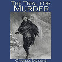 The Trial for Murder (       UNABRIDGED) by Charles Dickens Narrated by Cathy Dobson