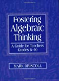 Mark J Driscoll Fostering Algebraic Thinking: A Guide for Teachers, Grades 6-10