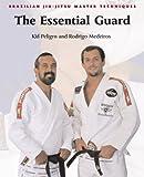 Brazilian Jiu-Jitsu Master Techniques: The Essential Guard (Brazilian Jiu-Jitsu Master Techniques series)