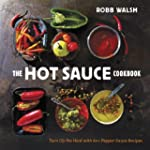 The Hot Sauce Cookbook: Turn Up the H...