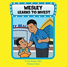 Wesley Learns to Invest | Livre audio Auteur(s) : Prince Dykes MBA, Wesley Dykes Narrateur(s) : Katie Dehnart