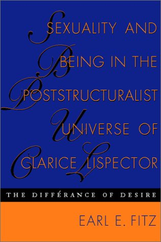Sexuality and Being in the Poststructuralist Universe of Clarice Lispector: The Differance of Desire  (Texas Pan America