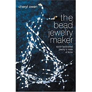 The Bead Jewelry Maker: Stylish Handcrafted Jewelry to Make at Home Cheryl Owen