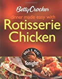 Betty Crocker Dinner Made Easy with Rotisserie Chicken: Build a Meal Tonight! (Betty Crocker Books)