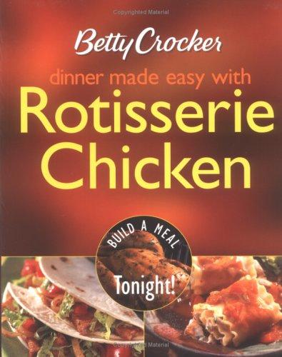 Betty Crocker Dinner Made Easy with Rotisserie Chicken: Build a Meal Tonight! (Betty Crocker Books)
