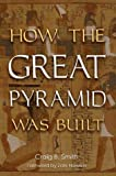 How the Great Pyramid Was Built (158834200X) by Craig B. Smith