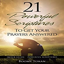 21 Powerful Scriptures - To Get Your Prayers Answered: Quick Guide - Powerful Scriptures (       UNABRIDGED) by Boomy Tokan Narrated by Richard Frances