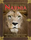 Eternal Truths Of Narnia: Bible Studies And Leaders Guide For The Chronicles O