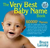The Very Best Baby Name Book: 60,000+ Baby Names, lists of most popular names, creative lists of names, and fascinating facts about names. (145168083X) by Lansky, Bruce