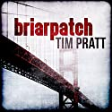 Briarpatch Audiobook by Tim Pratt Narrated by Dave Thompson