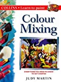 Colour Mixing: Everything You Need to Know to Get Started (Collins Learn to Paint Series) (0004133374) by Martin, Judy