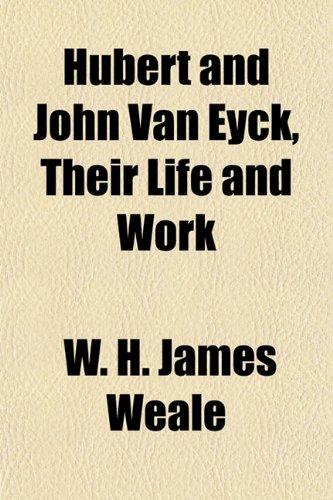 Hubert and John Van Eyck, Their Life and Work