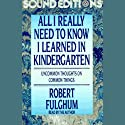 All I Really Need to Know I Learned in Kindergarten: 15th Anniversary Edition (       UNABRIDGED) by Robert Fulghum Narrated by Robert Fulghum