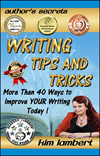 Book: Writing Tips and Tricks - More Than 40 Ways to Improve YOUR Writing Today! (Authors Secrets Book 1) by Kim Lambert