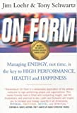 On Form: Achieving High Energy Performance without Sacrificing Health and Happiness and Life Balance (185788325X) by Loehr, James E.
