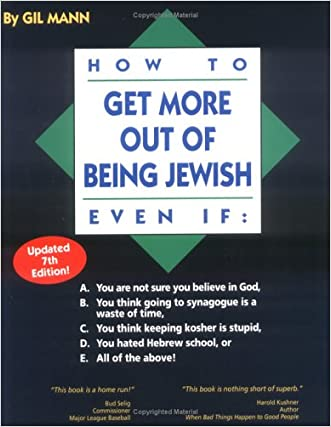 How to Get More out of Being Jewish Even If:: A. You Are Not Sure You Believe in God, B. You Think Going to Synagogue Is a Waste of Time, C. You Think ... Hated Hebrew School, or E. All of the Above! written by Gil Mann