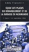 Guide des plages du débarquement et de la bataille de Normandie 6 juin - 12 septembre 1944 par Florentin