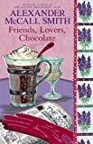 Alexander McCall Smith Friends, Lovers, Chocolate